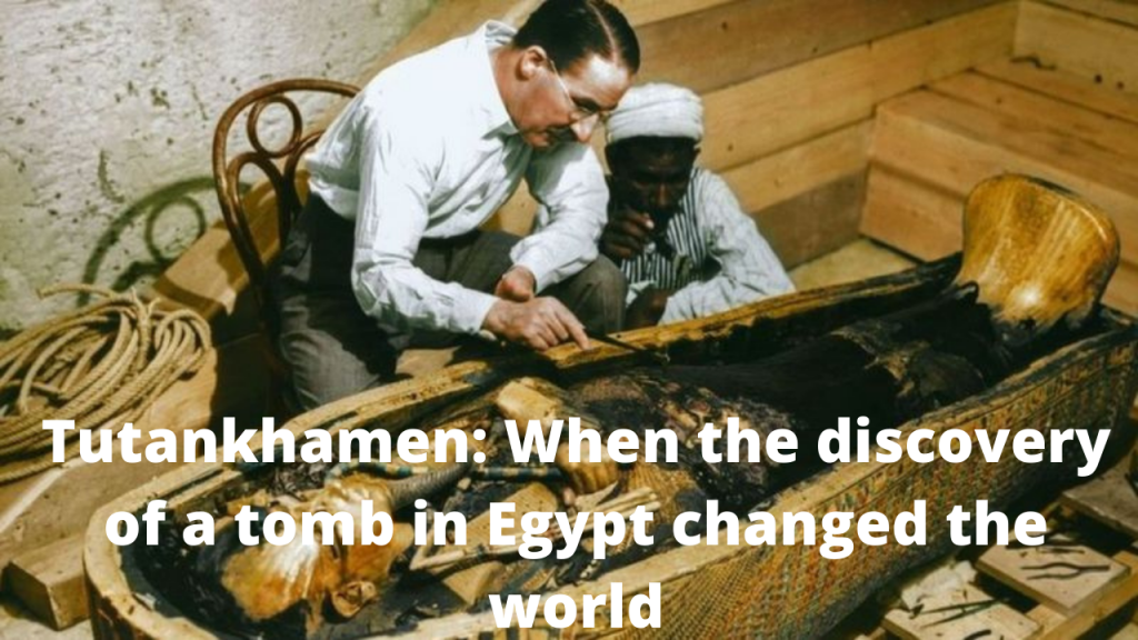 Tutankhamen: When the discovery of a tomb in Egypt changed the world