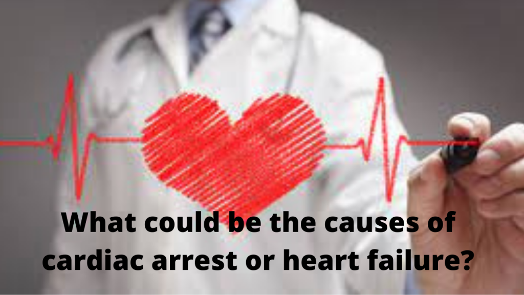 What could be the causes of cardiac arrest or heart failure?